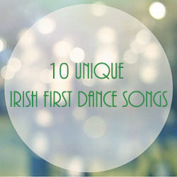10 Unique Irish Wedding First Dance Songs