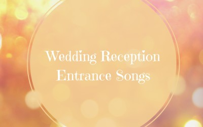 Wedding Reception Entrance Songs for Bride & Groom