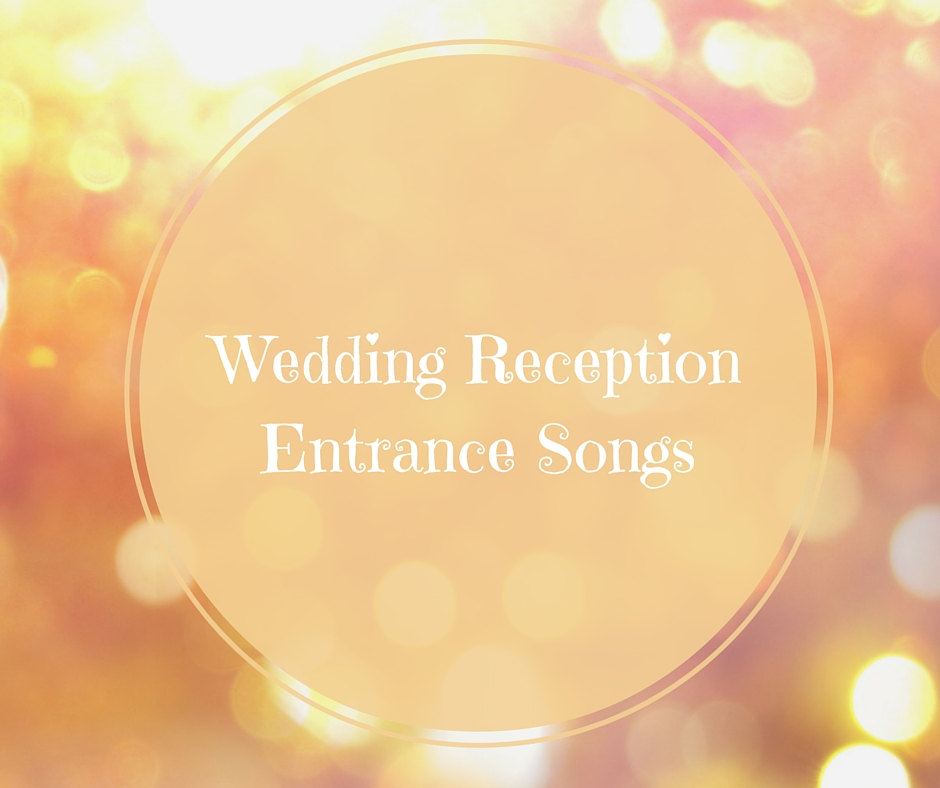 Wedding Reception Entrance Songs For Bride & Groom